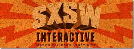 SXSW Interactive - March 7th-11th 2008 - Austin Texas