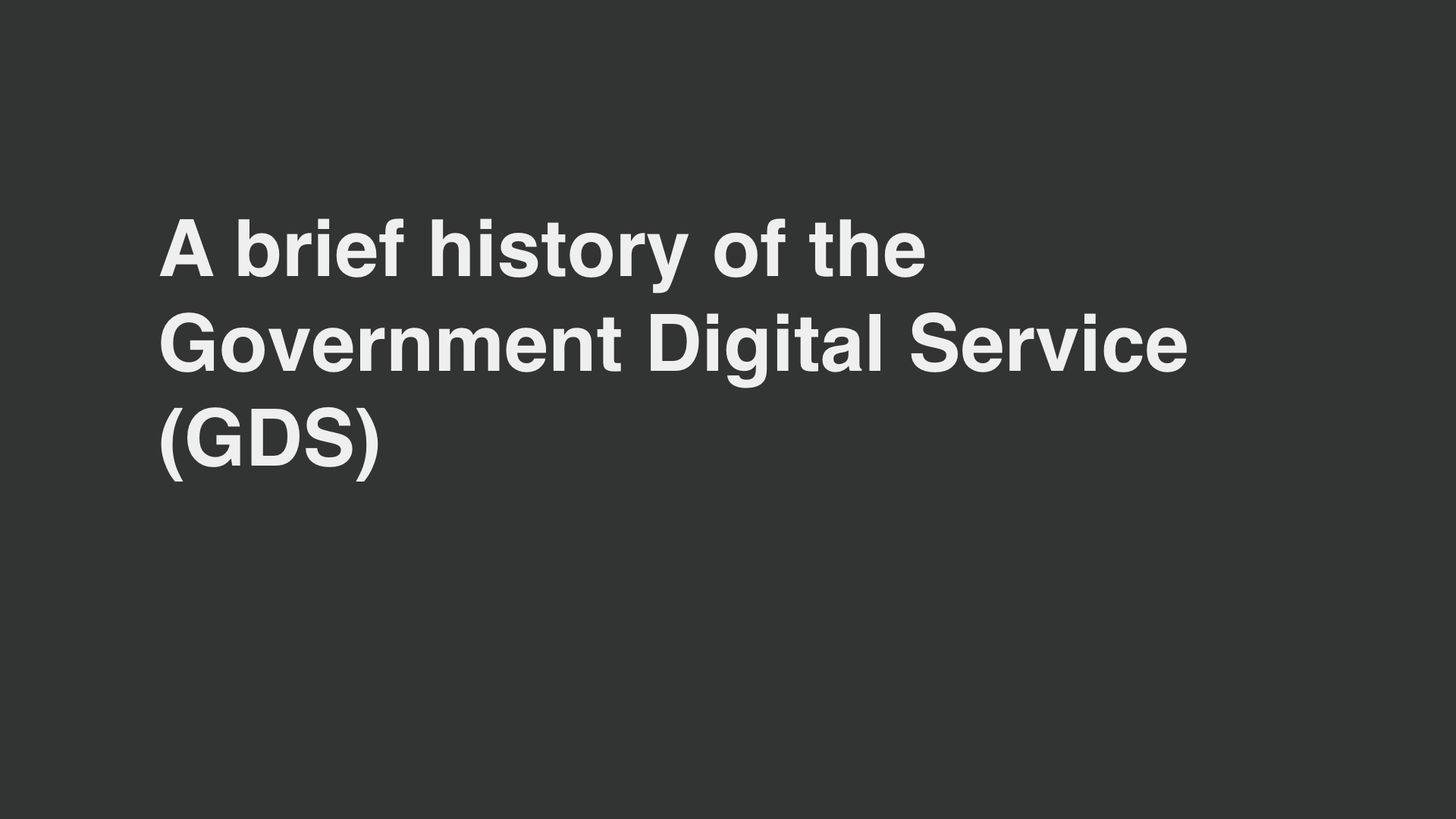 """A brief history of the Government Digital Service (GDS)"""