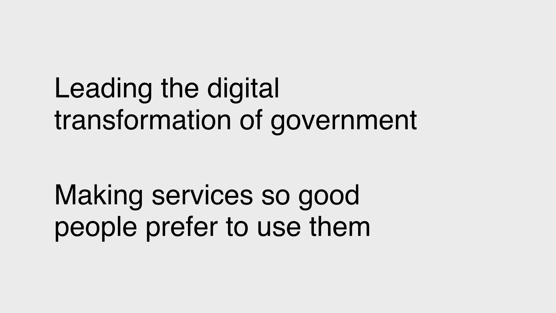 """Leading the digital transformation of government, Making services so good people prefer to use them"""