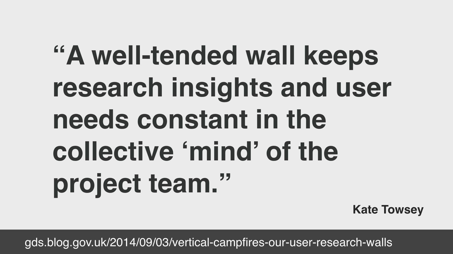 "Kate Towsey quote: ""A well tended wall keeps research insights and user needs constant in the collective mind of the project team"""